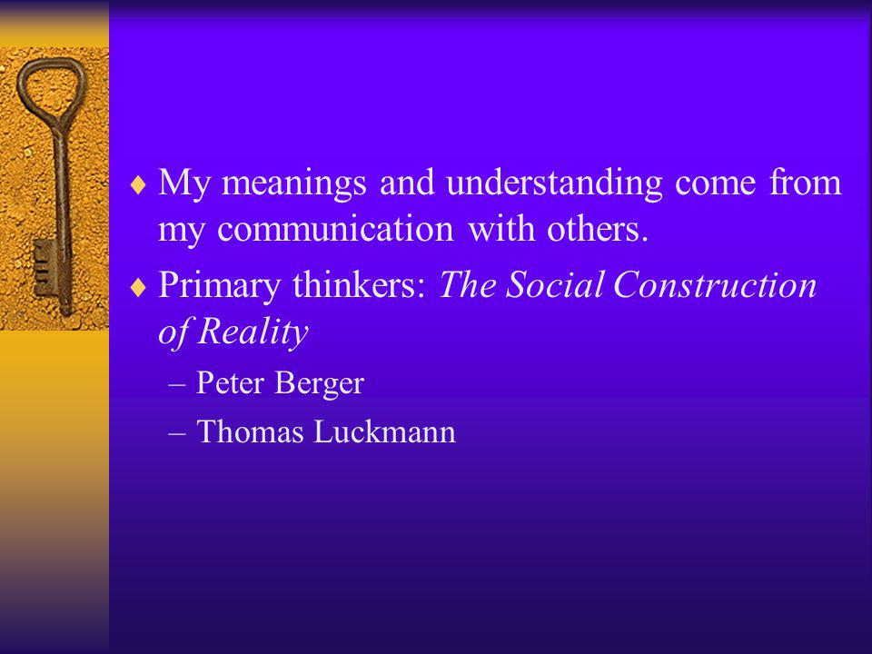 My meanings and understanding come from my communication with others.