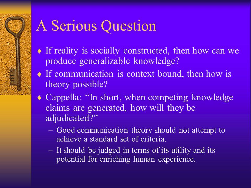 A Serious Question If reality is socially constructed, then how can we produce generalizable knowledge