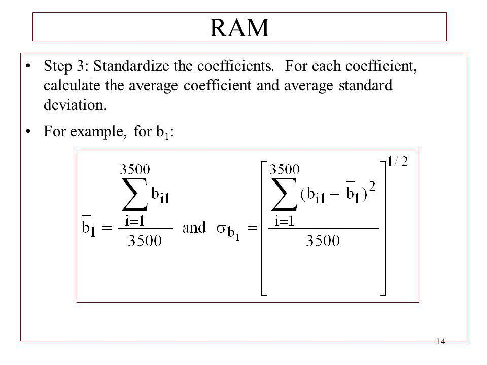 RAM Step 3: Standardize the coefficients. For each coefficient, calculate the average coefficient and average standard deviation.