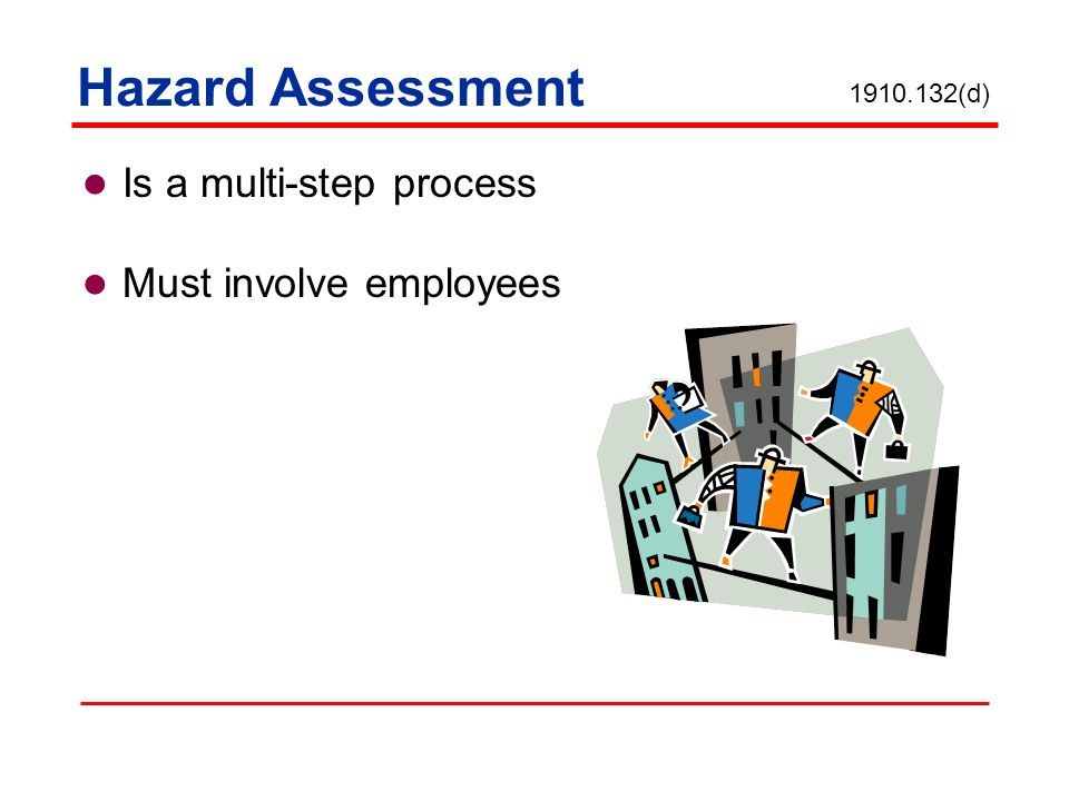 Hazard Assessment Is a multi-step process Must involve employees