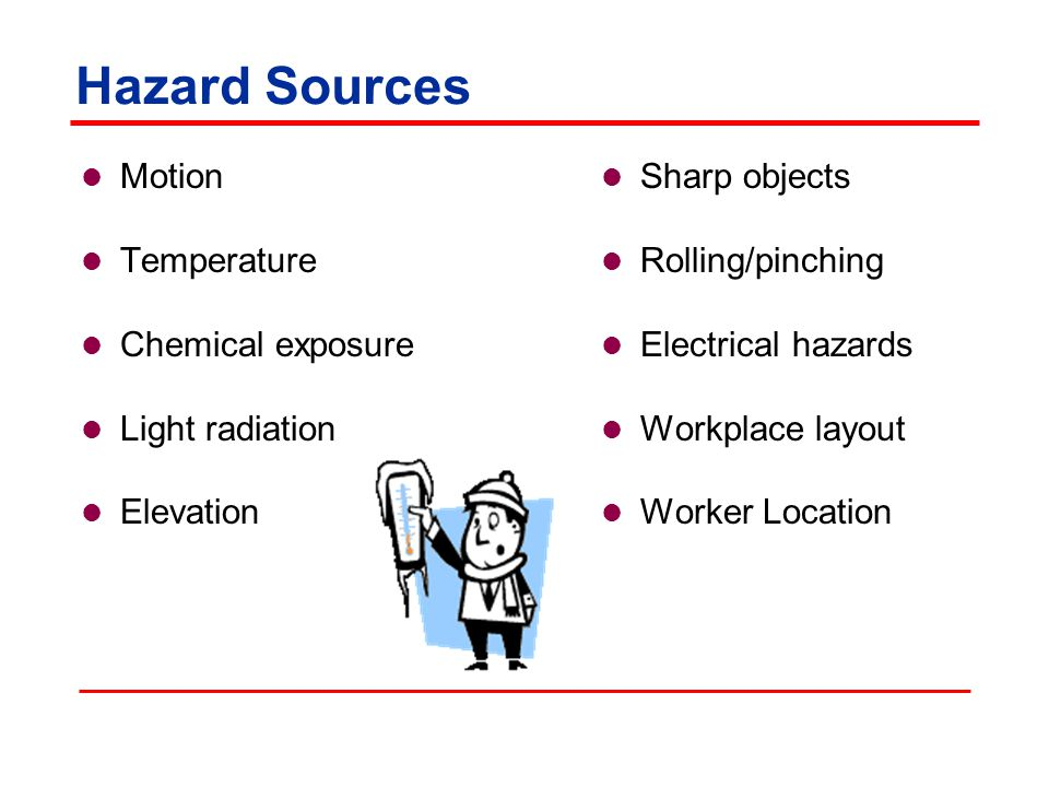 Hazard Sources Motion Temperature Chemical exposure Light radiation