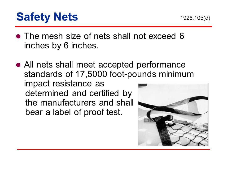 Safety Nets 1926.105(d) The mesh size of nets shall not exceed 6 inches by 6 inches.