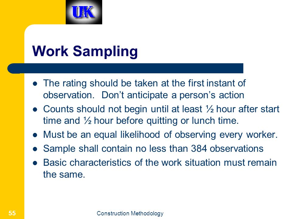 Work Sampling The rating should be taken at the first instant of observation. Don't anticipate a person's action.