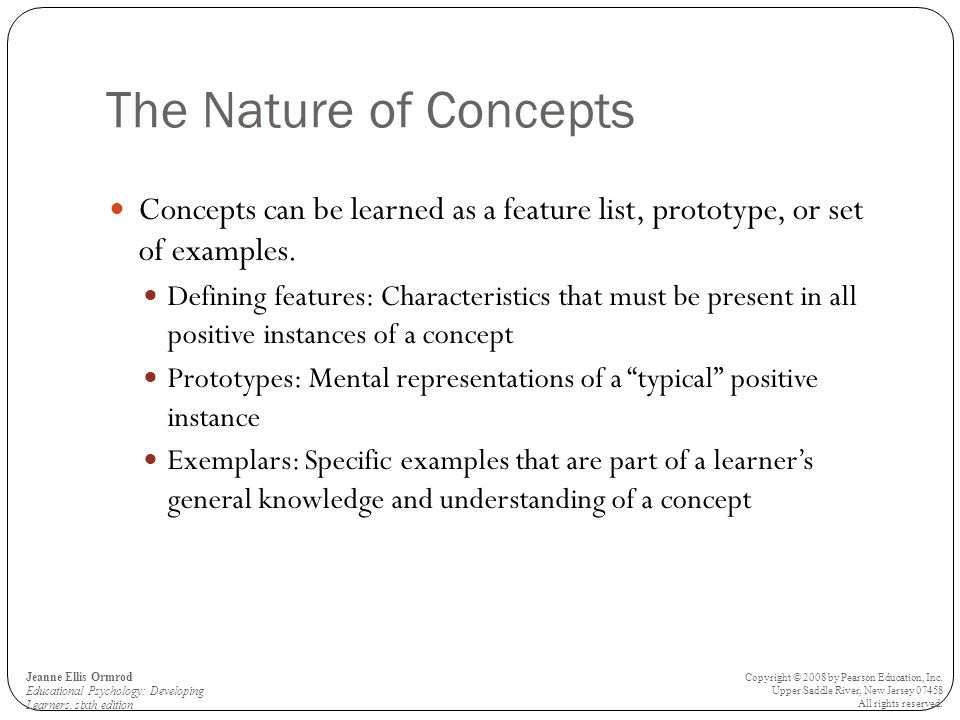 The Nature of Concepts Concepts can be learned as a feature list, prototype, or set of examples.