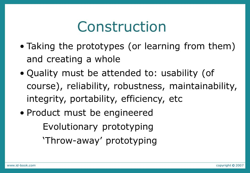 Construction Taking the prototypes (or learning from them) and creating a whole.