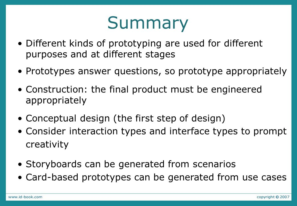 Summary Different kinds of prototyping are used for different purposes and at different stages.