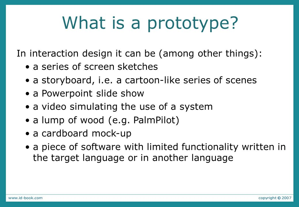 What is a prototype In interaction design it can be (among other things): a series of screen sketches.
