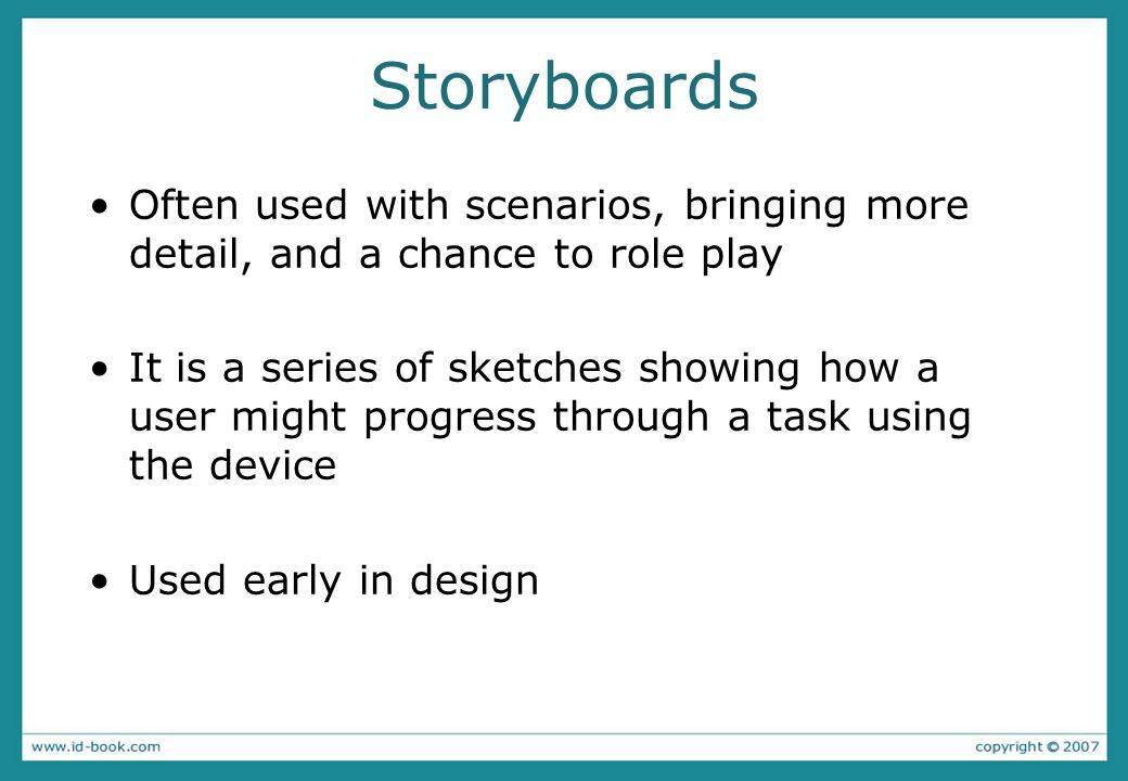 Storyboards Often used with scenarios, bringing more detail, and a chance to role play.