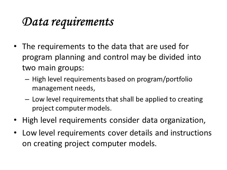 Data requirements The requirements to the data that are used for program planning and control may be divided into two main groups: