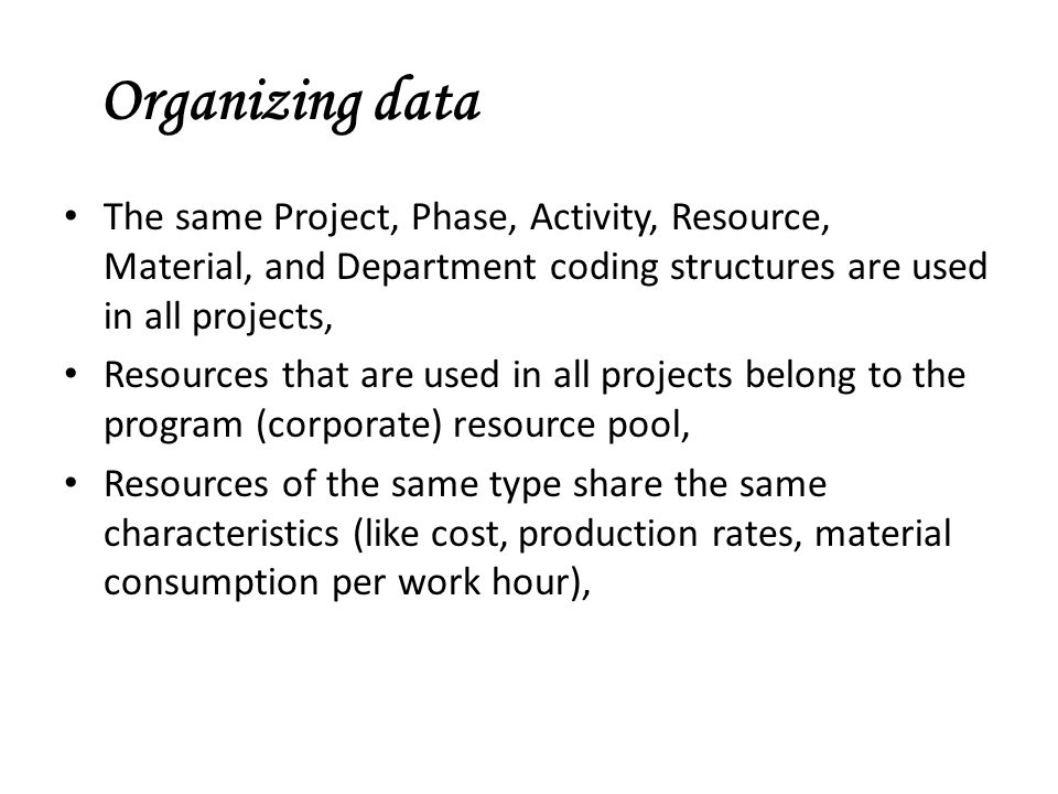 Organizing data The same Project, Phase, Activity, Resource, Material, and Department coding structures are used in all projects,