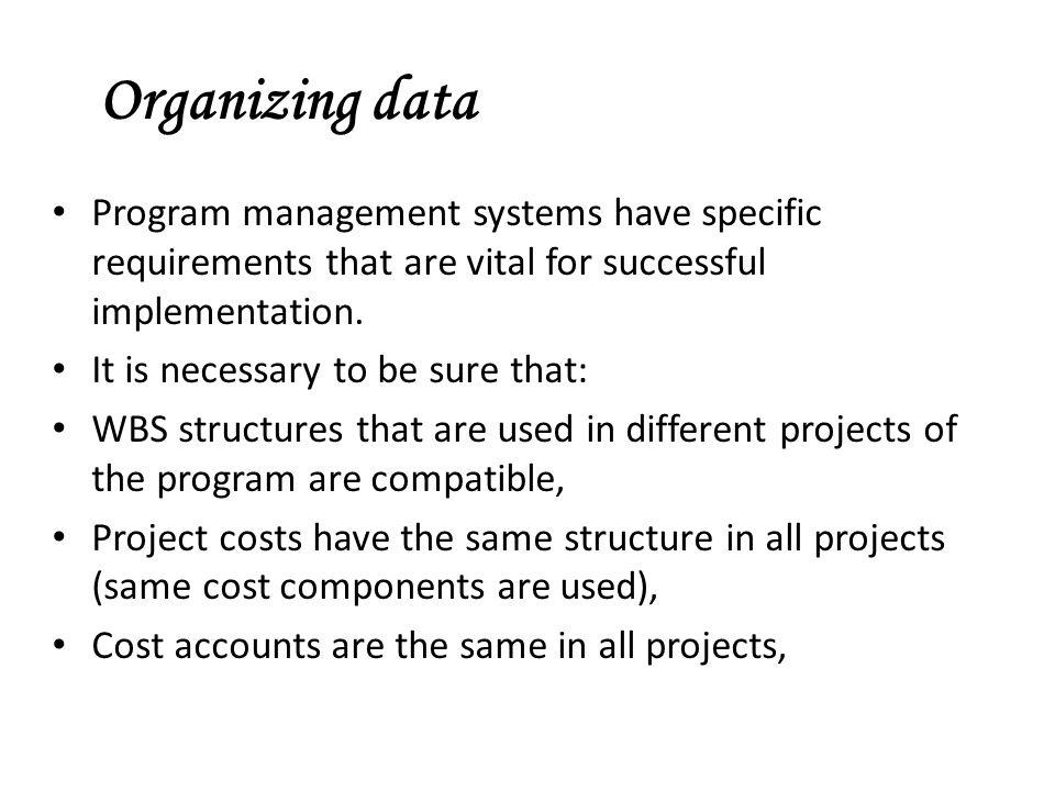 Organizing data Program management systems have specific requirements that are vital for successful implementation.