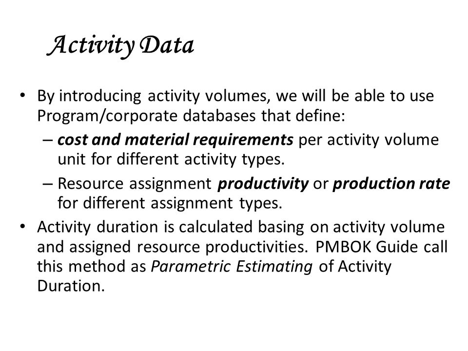 Activity Data By introducing activity volumes, we will be able to use Program/corporate databases that define: