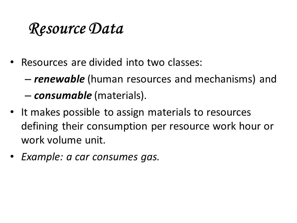 Resource Data Resources are divided into two classes: