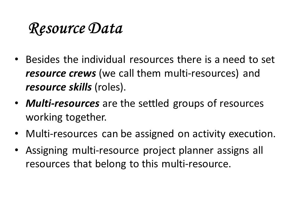 Resource Data Besides the individual resources there is a need to set resource crews (we call them multi-resources) and resource skills (roles).