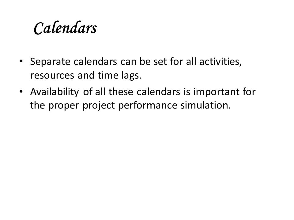 Calendars Separate calendars can be set for all activities, resources and time lags.