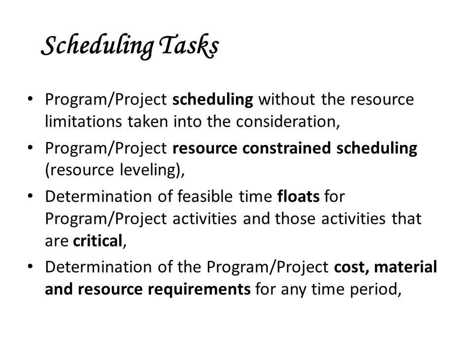 Scheduling Tasks Program/Project scheduling without the resource limitations taken into the consideration,