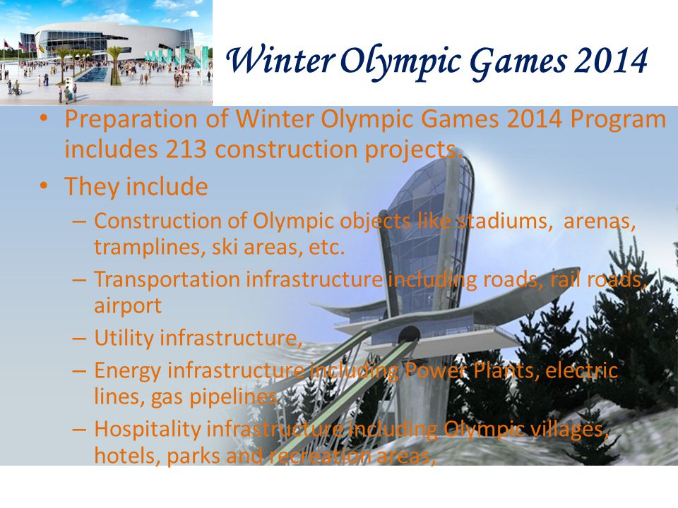 Winter Olympic Games 2014 Preparation of Winter Olympic Games 2014 Program includes 213 construction projects.