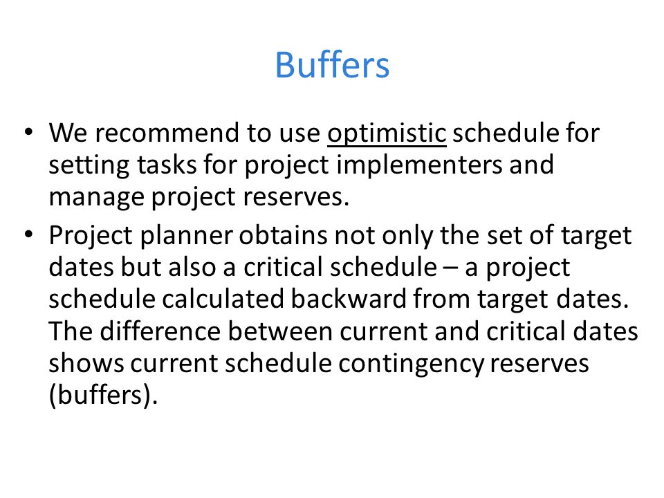 Buffers We recommend to use optimistic schedule for setting tasks for project implementers and manage project reserves.
