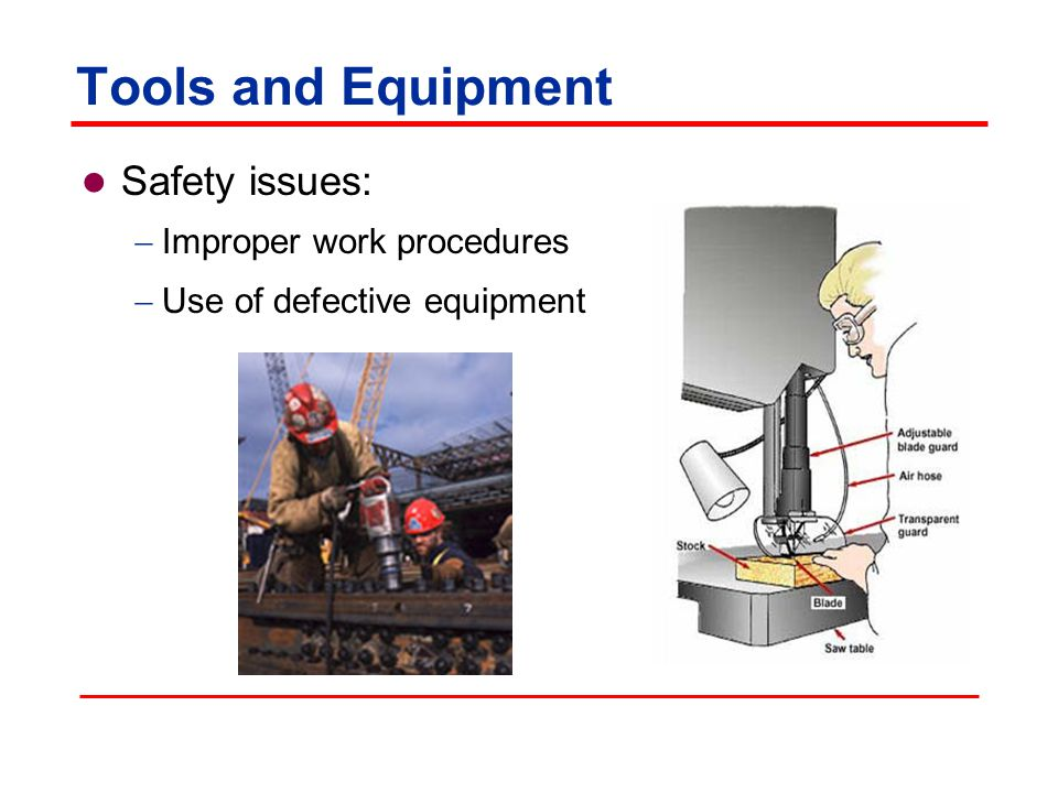 Tools and Equipment Safety issues: Improper work procedures