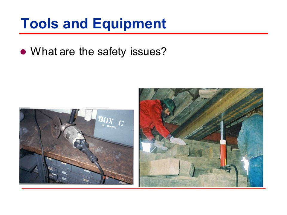 Tools and Equipment What are the safety issues Photo Credits: