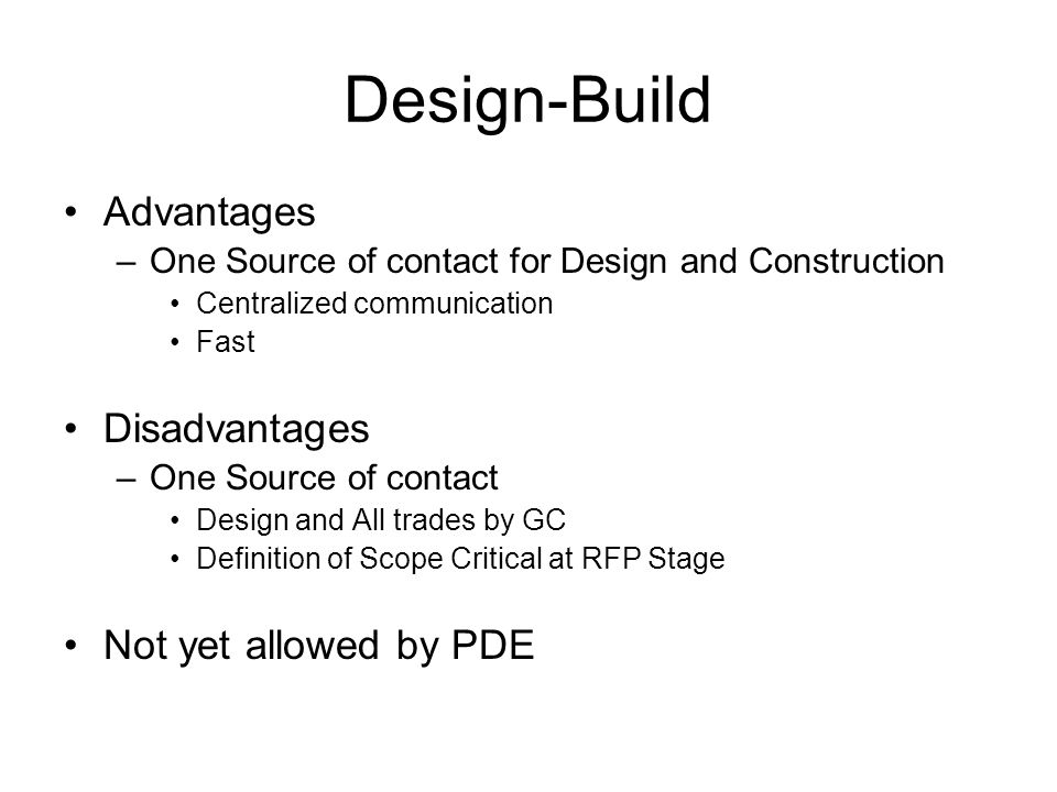 Design-Build Advantages Disadvantages Not yet allowed by PDE
