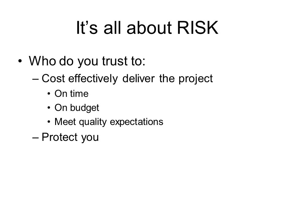 It's all about RISK Who do you trust to: