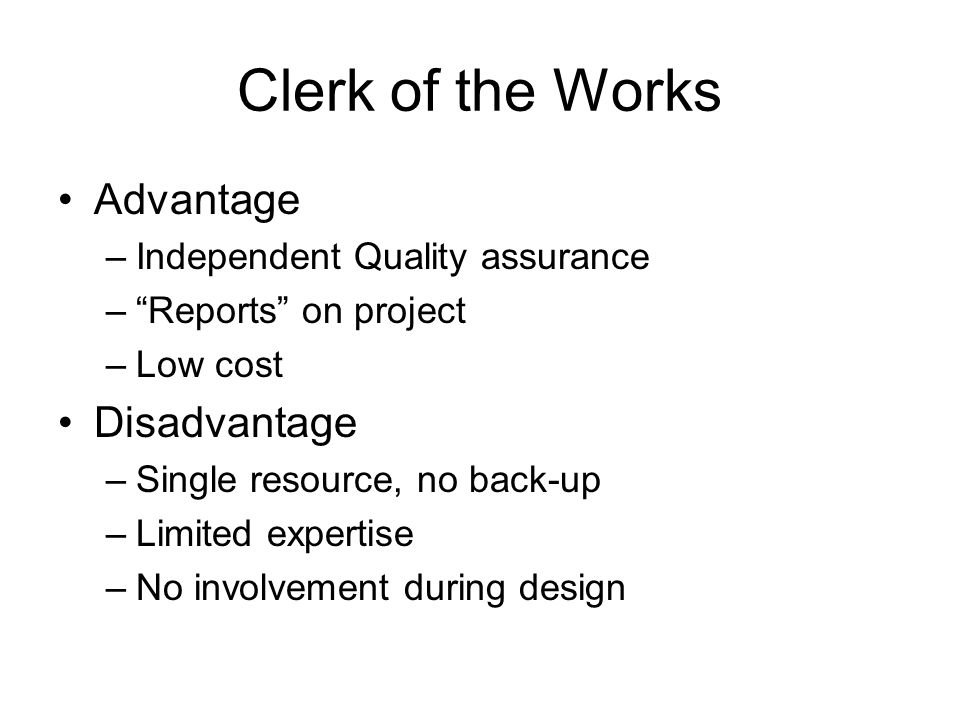 Clerk of the Works Advantage Disadvantage