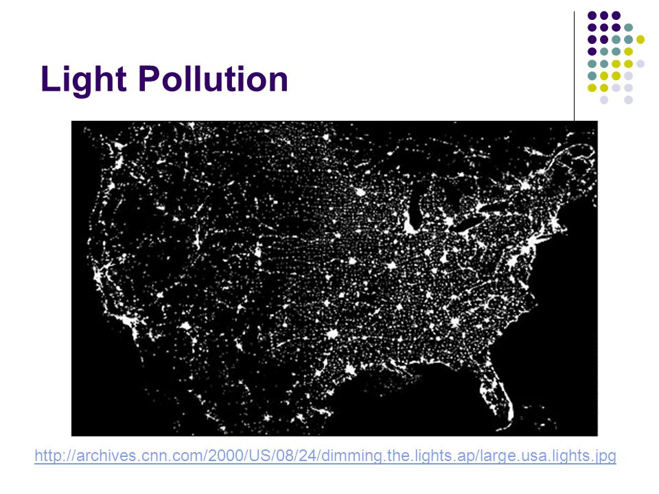 Light Pollution http://archives.cnn.com/2000/US/08/24/dimming.the.lights.ap/large.usa.lights.jpg