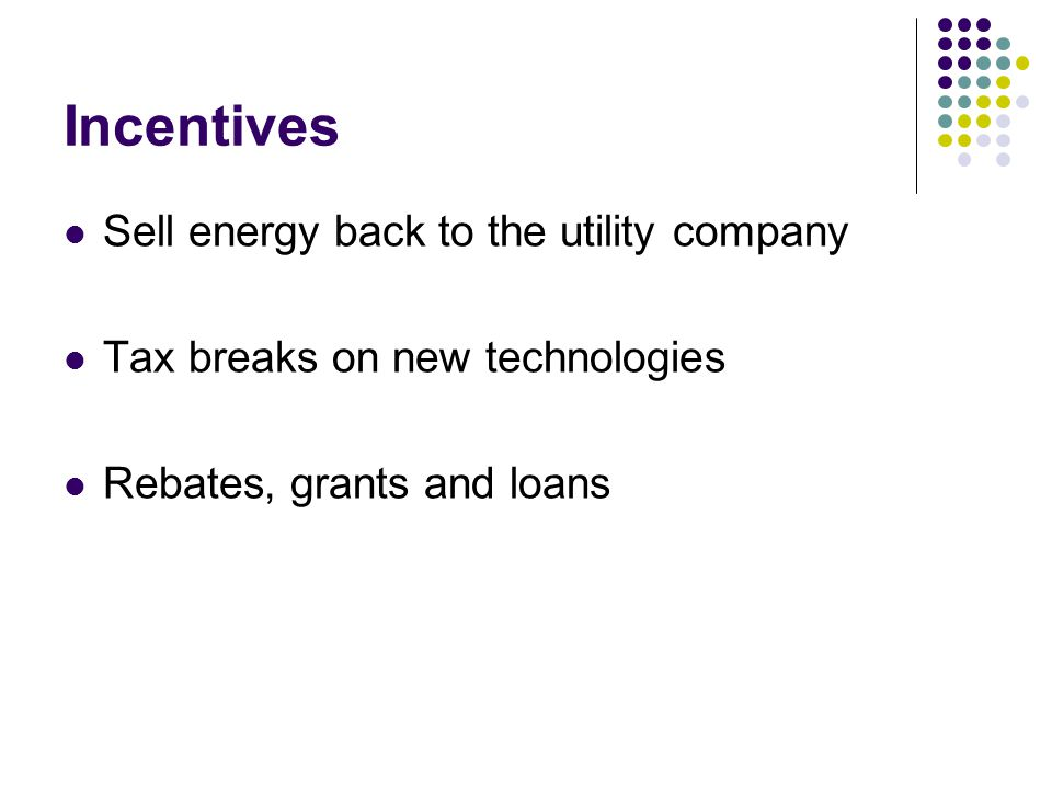 Incentives Sell energy back to the utility company