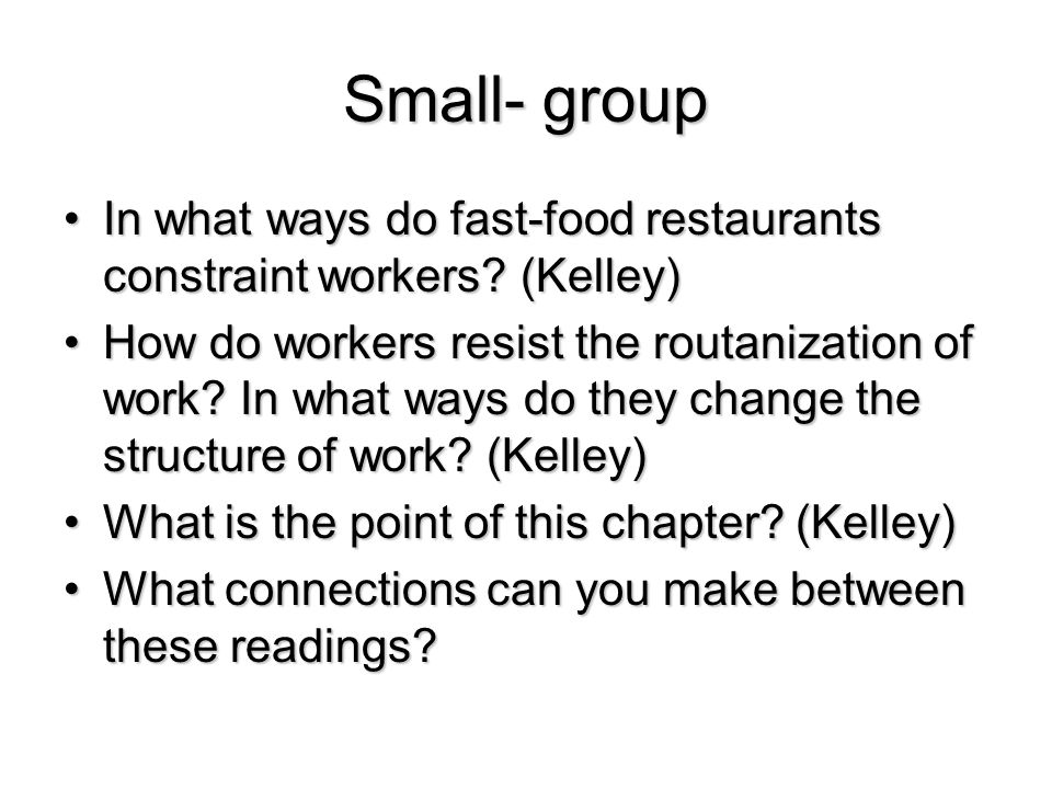 Small- group In what ways do fast-food restaurants constraint workers (Kelley)