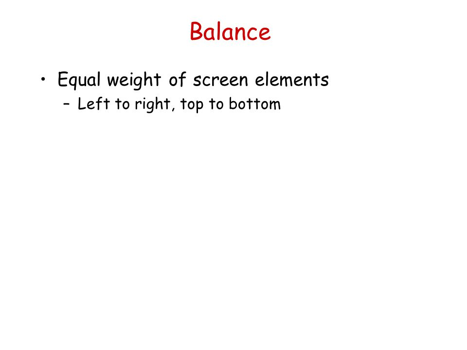Balance Equal weight of screen elements Left to right, top to bottom