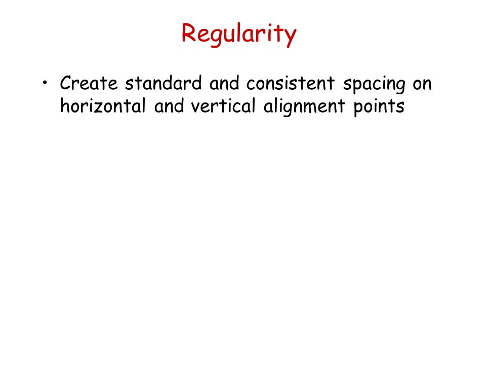 Regularity Create standard and consistent spacing on horizontal and vertical alignment points