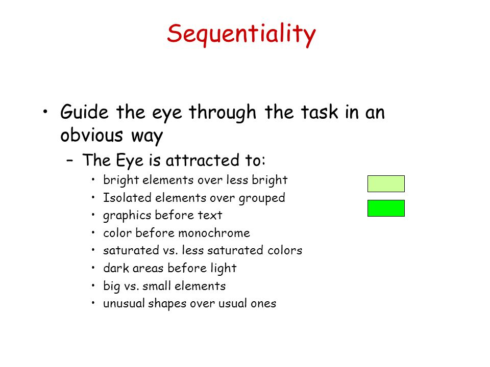 Sequentiality Guide the eye through the task in an obvious way