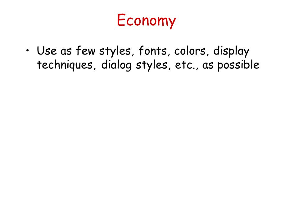 Economy Use as few styles, fonts, colors, display techniques, dialog styles, etc., as possible
