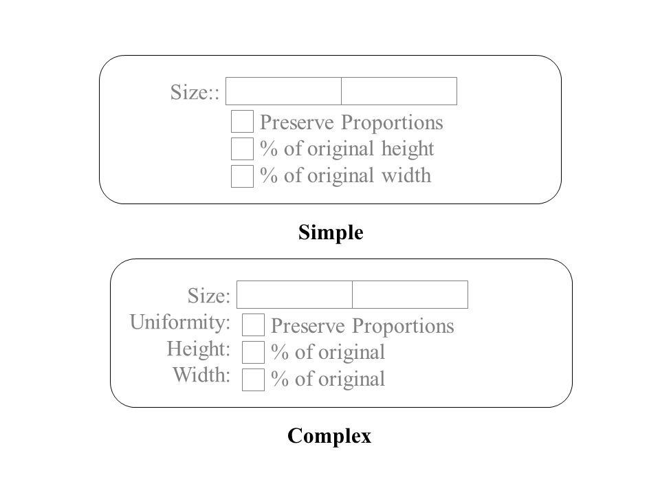 Size:: Preserve Proportions % of original height % of original width. Simple. Size: Uniformity: Height: