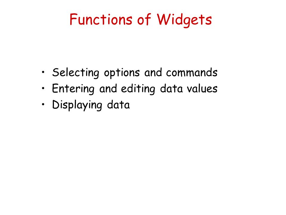 Functions of Widgets Selecting options and commands