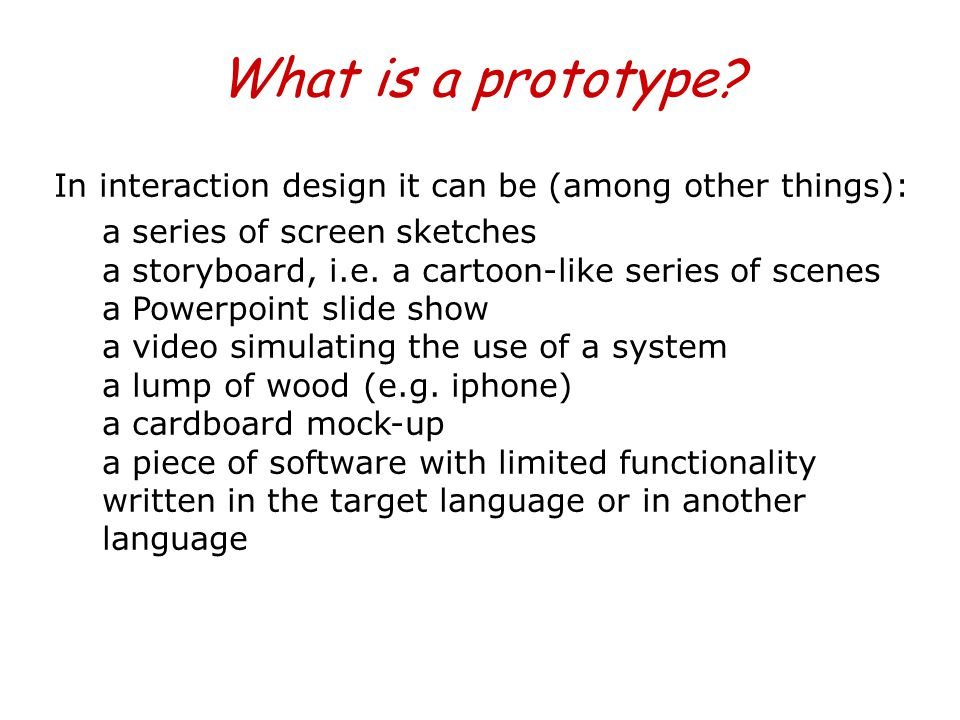 What is a prototype In interaction design it can be (among other things):
