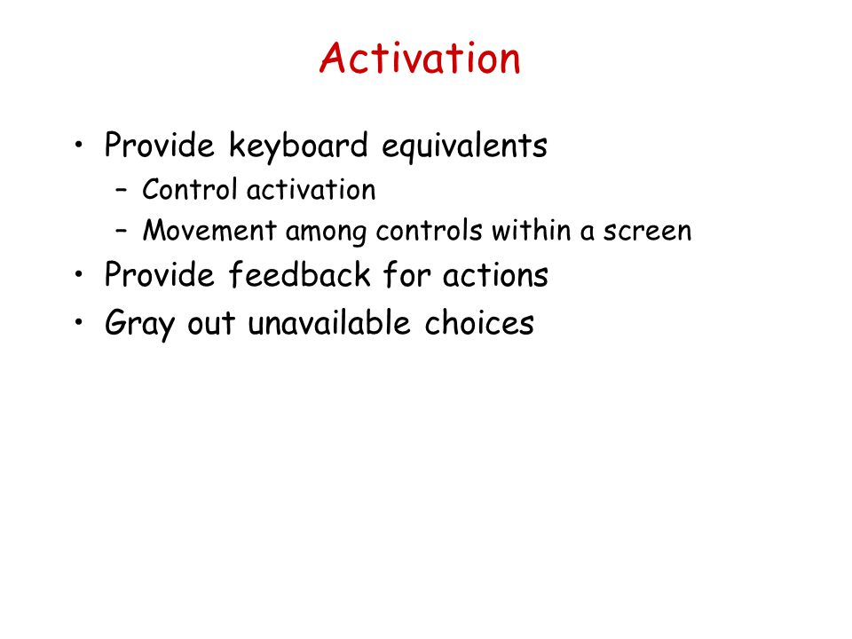 Activation Provide keyboard equivalents Provide feedback for actions