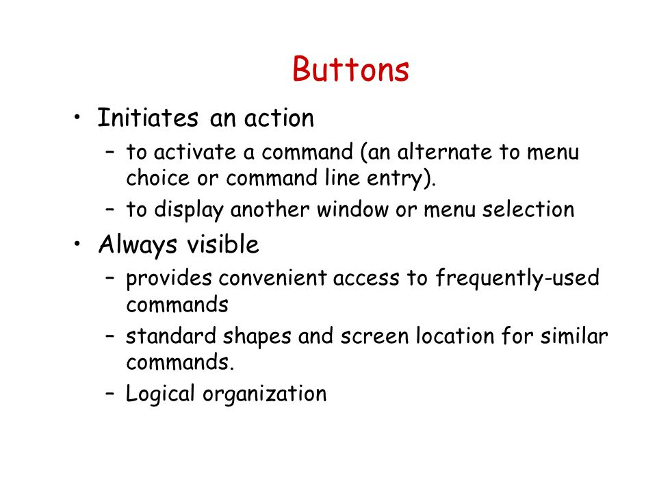 Buttons Initiates an action Always visible