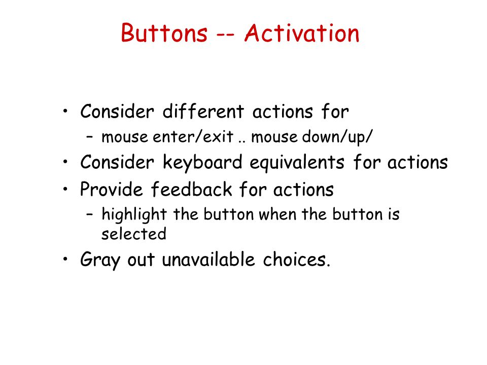 Buttons -- Activation Consider different actions for