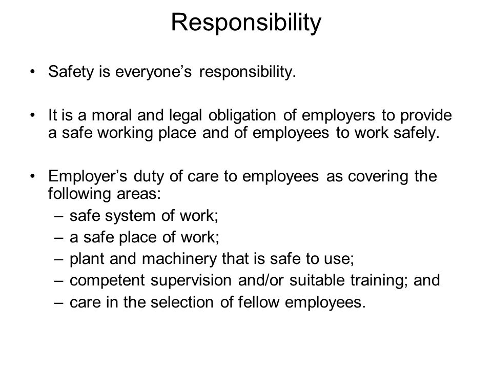 Responsibility Safety is everyone's responsibility.