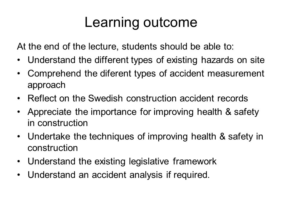 Learning outcome At the end of the lecture, students should be able to: Understand the different types of existing hazards on site.