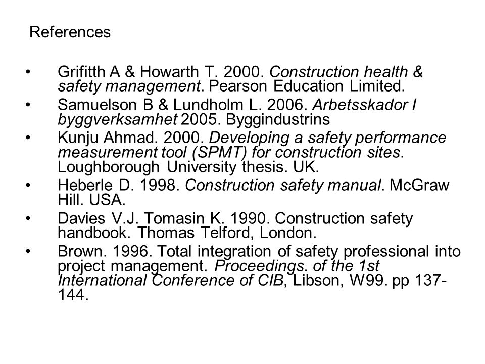 References Grifitth A & Howarth T. 2000. Construction health & safety management. Pearson Education Limited.