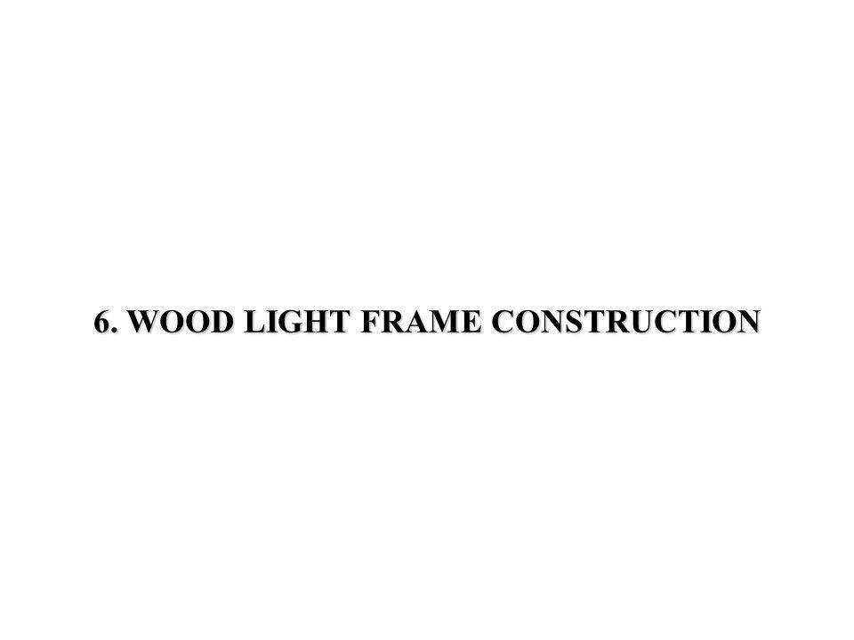6. WOOD LIGHT FRAME CONSTRUCTION