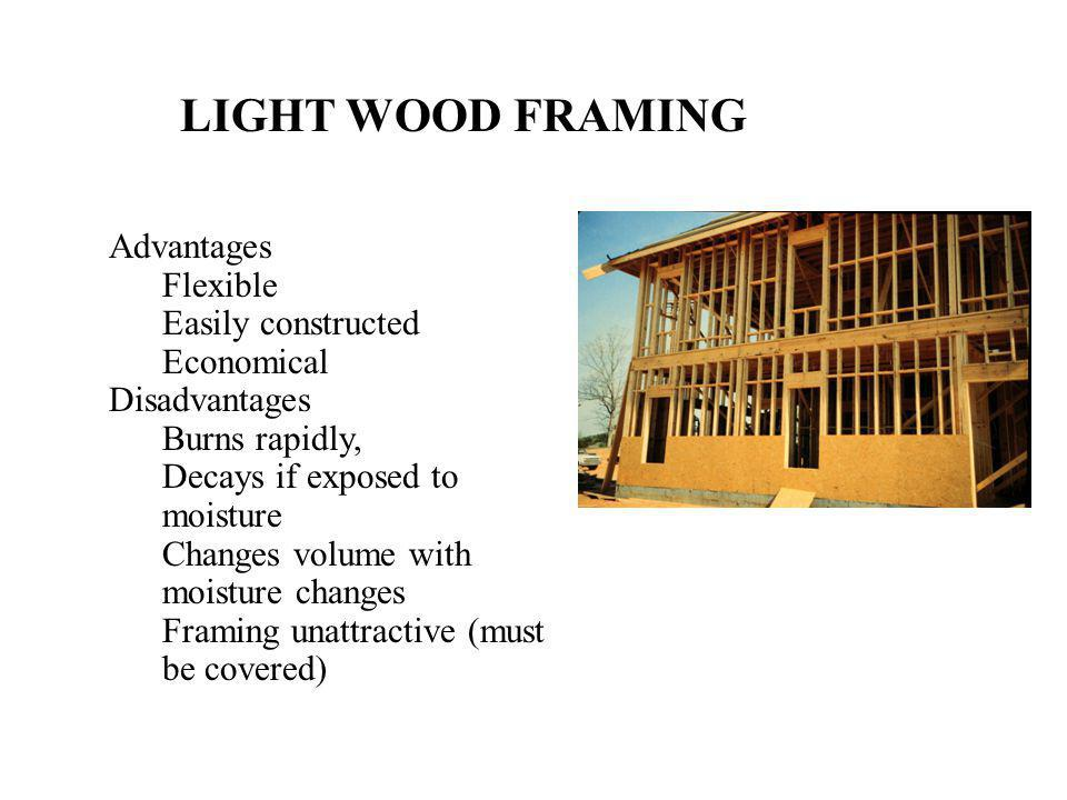 LIGHT WOOD FRAMING Advantages Flexible Easily constructed Economical