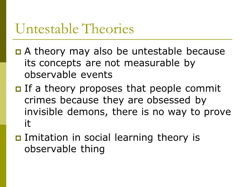 Untestable Theories A theory may also be untestable because its concepts are not measurable by observable events.