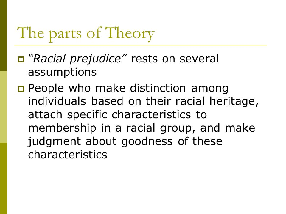 The parts of Theory Racial prejudice rests on several assumptions