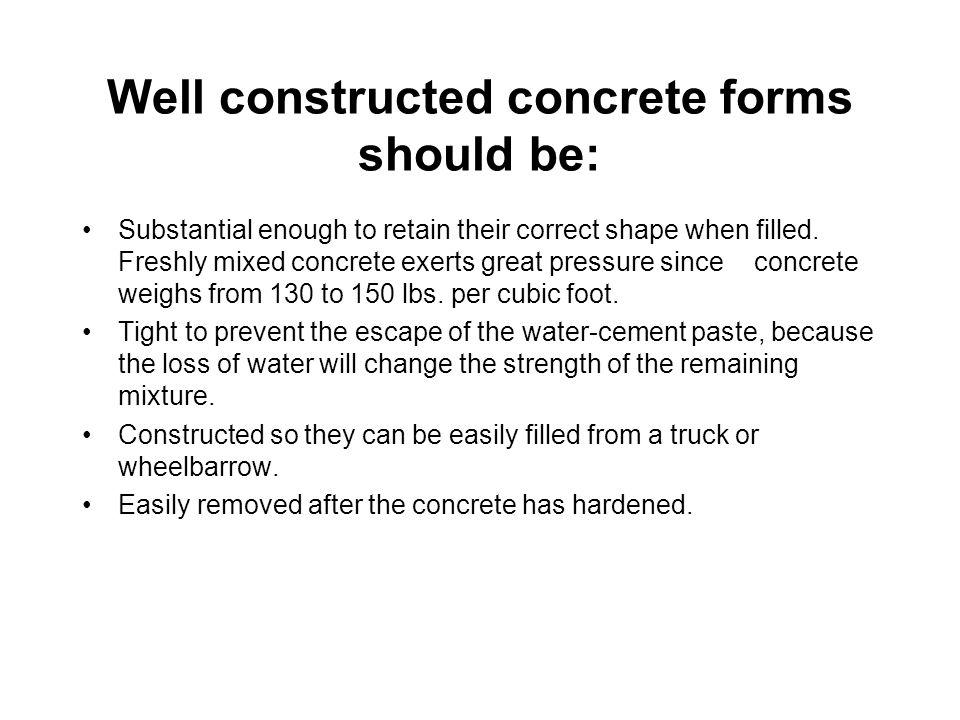 Well constructed concrete forms should be: