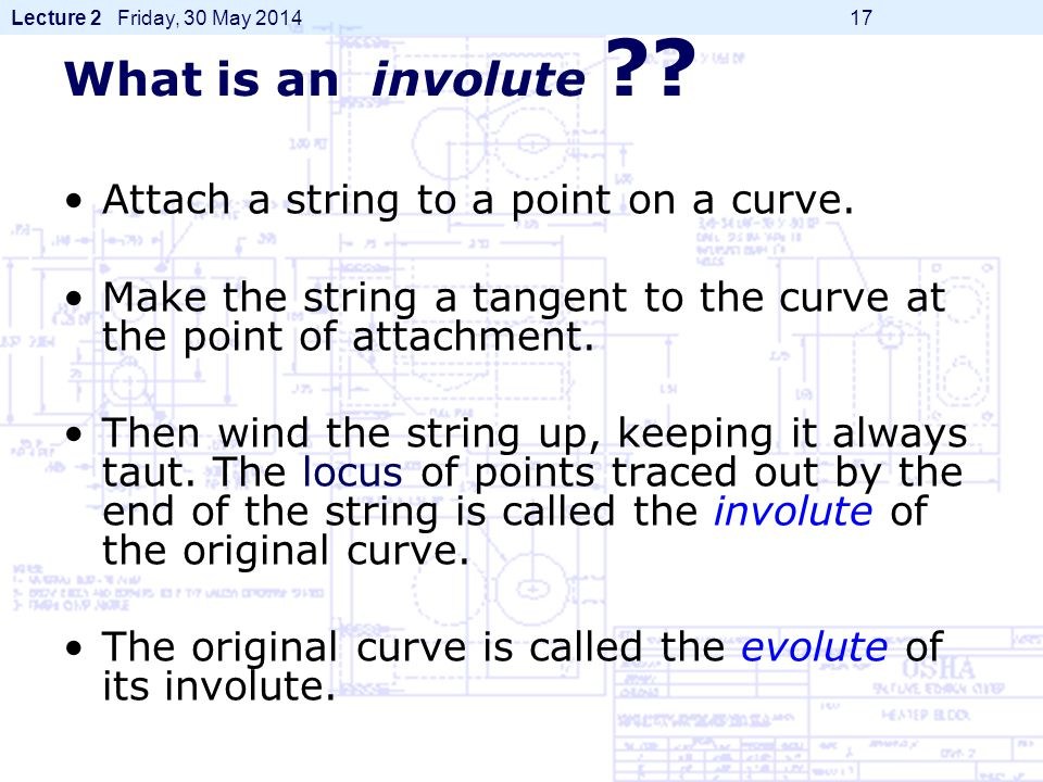 What is an involute Attach a string to a point on a curve.