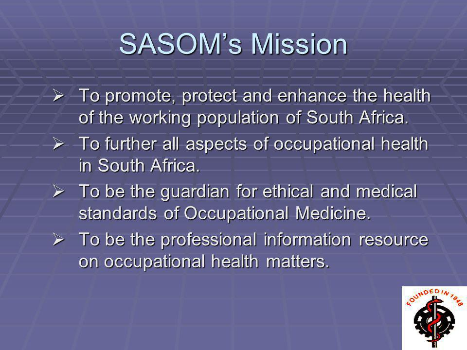 SASOM's Mission To promote, protect and enhance the health of the working population of South Africa.